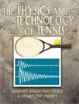 The Physics and Technology of Tennis by Howard Brody, Rod Cross, Crawford Lindsey