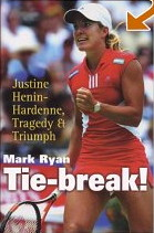 Tie-Break!: Justine Henin-Hardenne, Tragedy and Triumph by Mark Ryan