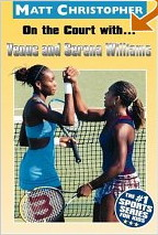 On the Court with... Venus and Serena Williams by Matt Christopher, Glenn Stout