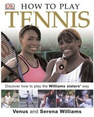 How to Play Tennis by Venus Williams, Serena Williams