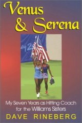 Venus and Serena: My Seven Years as Hitting Coach for the Williams by Dave Rineberg
