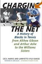 Charging the Net: A History of Blacks in Tennis From Althea Gibson and Arthur Ashe to the Williams Sisters by Cecil Harris and Larryette Kyle-DeBose