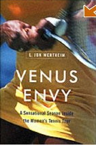 Venus Envy: A Sensational Season Inside the Women's Tennis Tour by L. Jon Wertheim