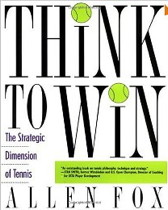 Think to Win: The Strategic Dimension of Tennis by Allen Fox