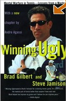 Winning Ugly: Mental Warfare in Tennis-Lessons from a Master by Brad Gilbert, Steve Jamison