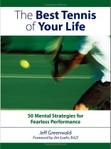The Best Tennis of Your Life: 50 Mental Strategies for Fearless Performance by Jeff Greenwald